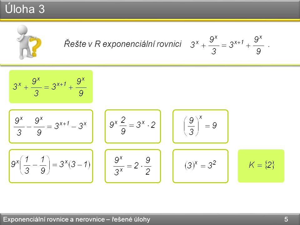 Úloha 3 Exponenciální rovnice a nerovnice – řešené úlohy 5 Řešte v R exponenciální rovnici.