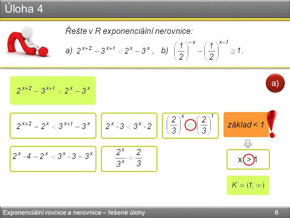 Úloha 4 Exponenciální rovnice a nerovnice – řešené úlohy 7 Řešte v R exponenciální nerovnice: a), b).