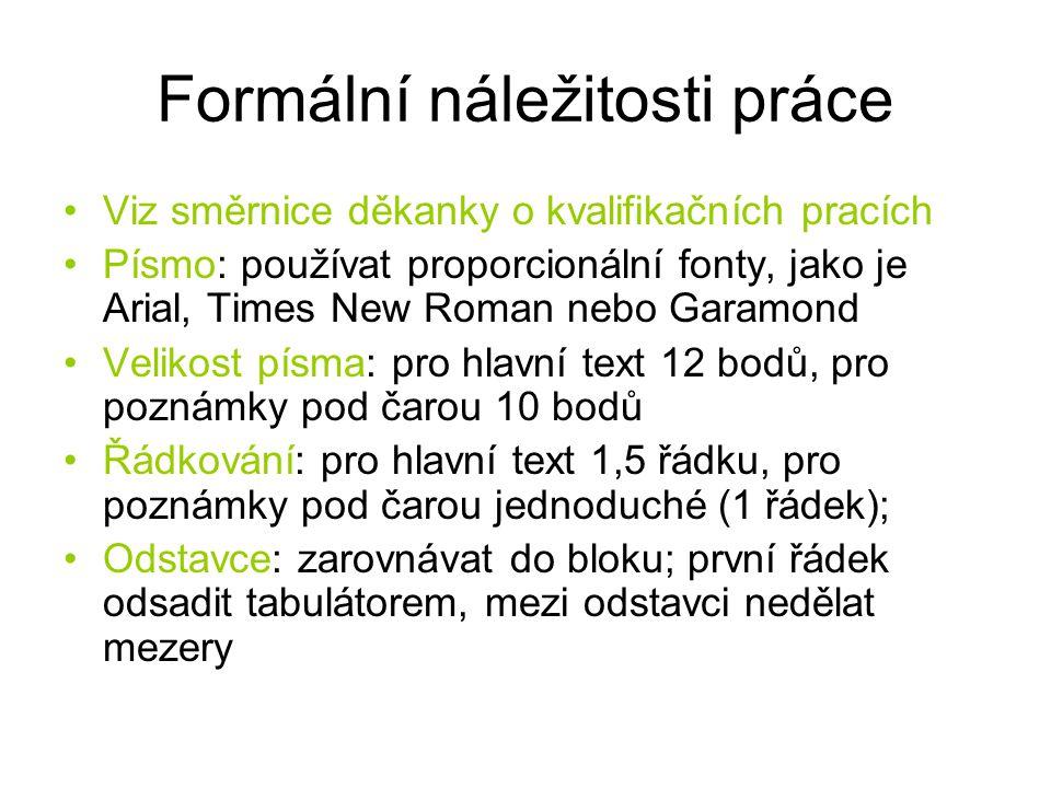 Formální náležitosti práce Viz směrnice děkanky o kvalifikačních pracích Písmo: používat proporcionální fonty, jako je Arial, Times New Roman nebo Gar