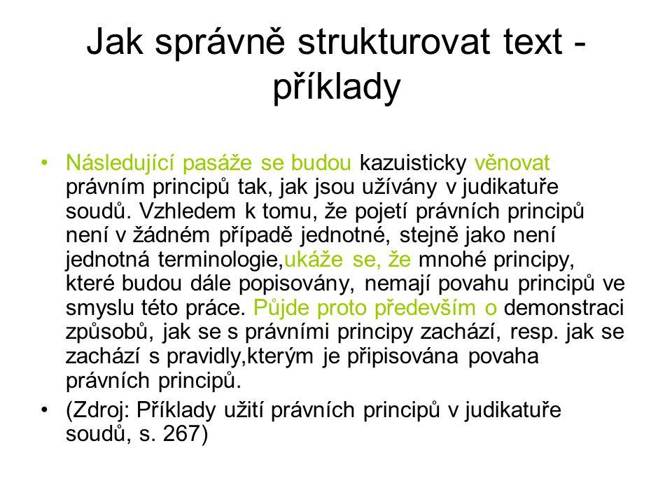 Jak správně strukturovat text - příklady Následující pasáže se budou kazuisticky věnovat právním principů tak, jak jsou užívány v judikatuře soudů. Vz