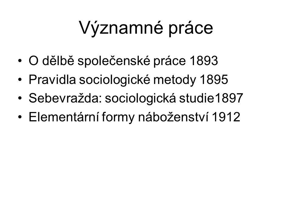 Významné práce O dělbě společenské práce 1893 Pravidla sociologické metody 1895 Sebevražda: sociologická studie1897 Elementární formy náboženství 1912