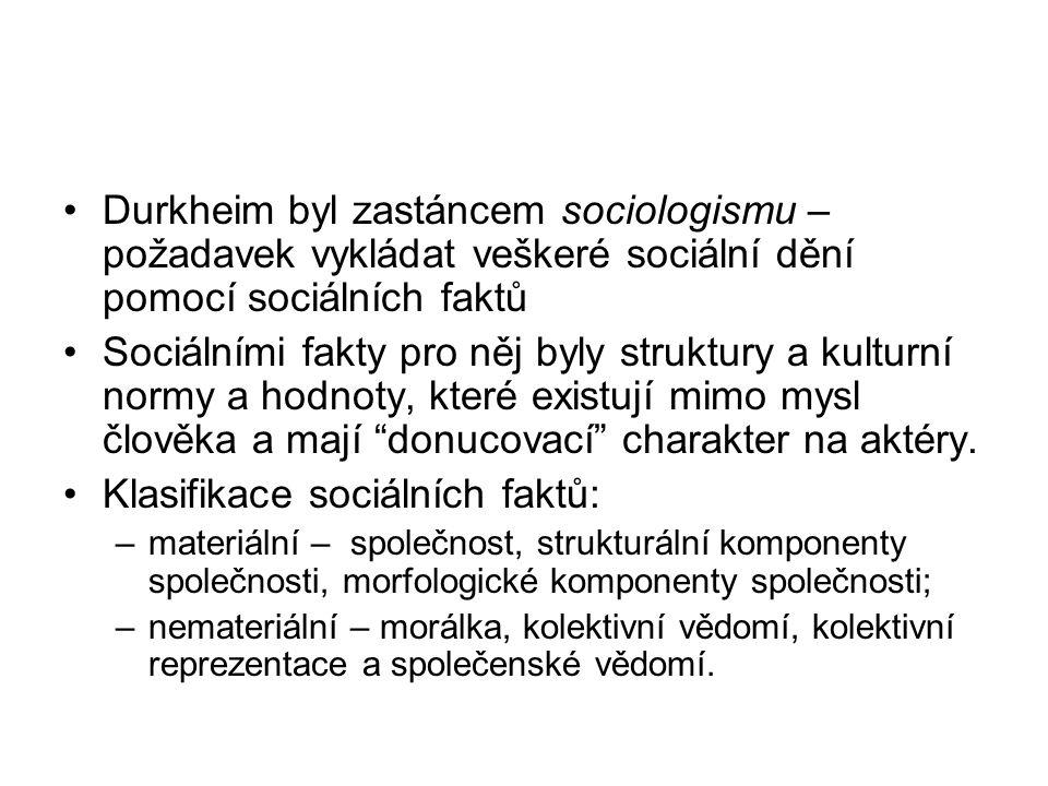 Durkheim byl zastáncem sociologismu – požadavek vykládat veškeré sociální dění pomocí sociálních faktů Sociálními fakty pro něj byly struktury a kultu