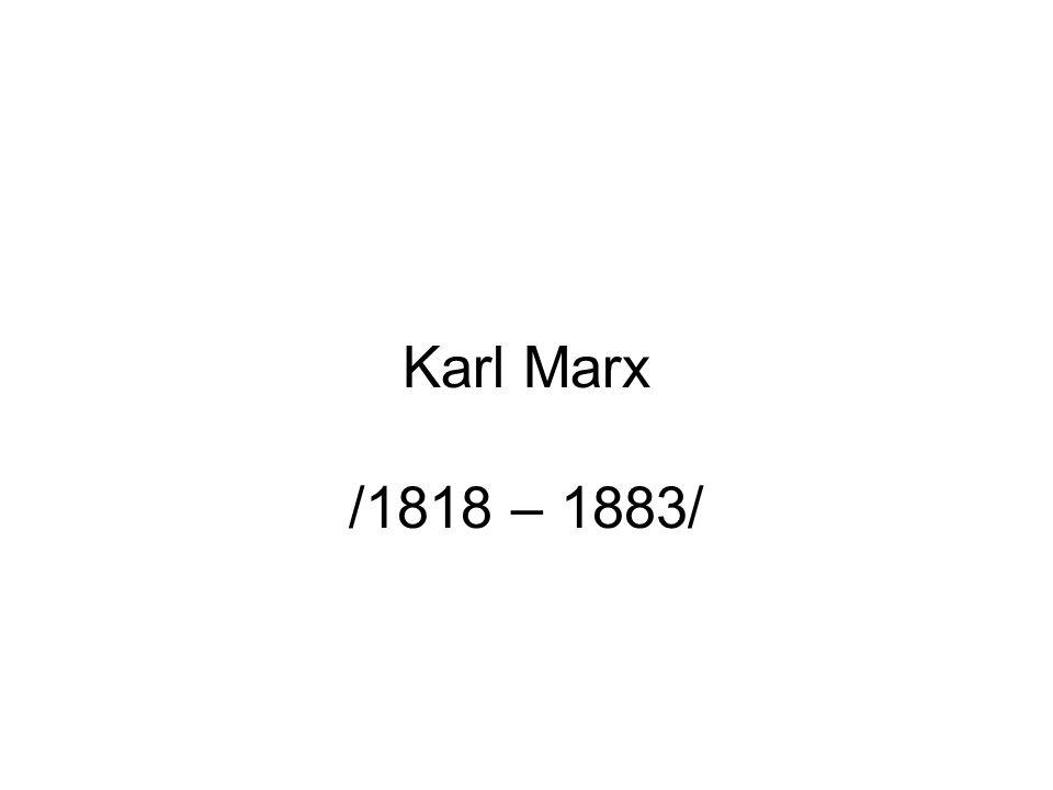 Karl Marx /1818 – 1883/
