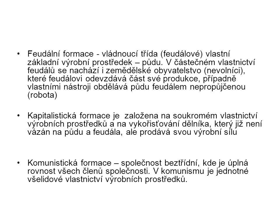 Feudální formace - vládnoucí třída (feudálové) vlastní základní výrobní prostředek – půdu.