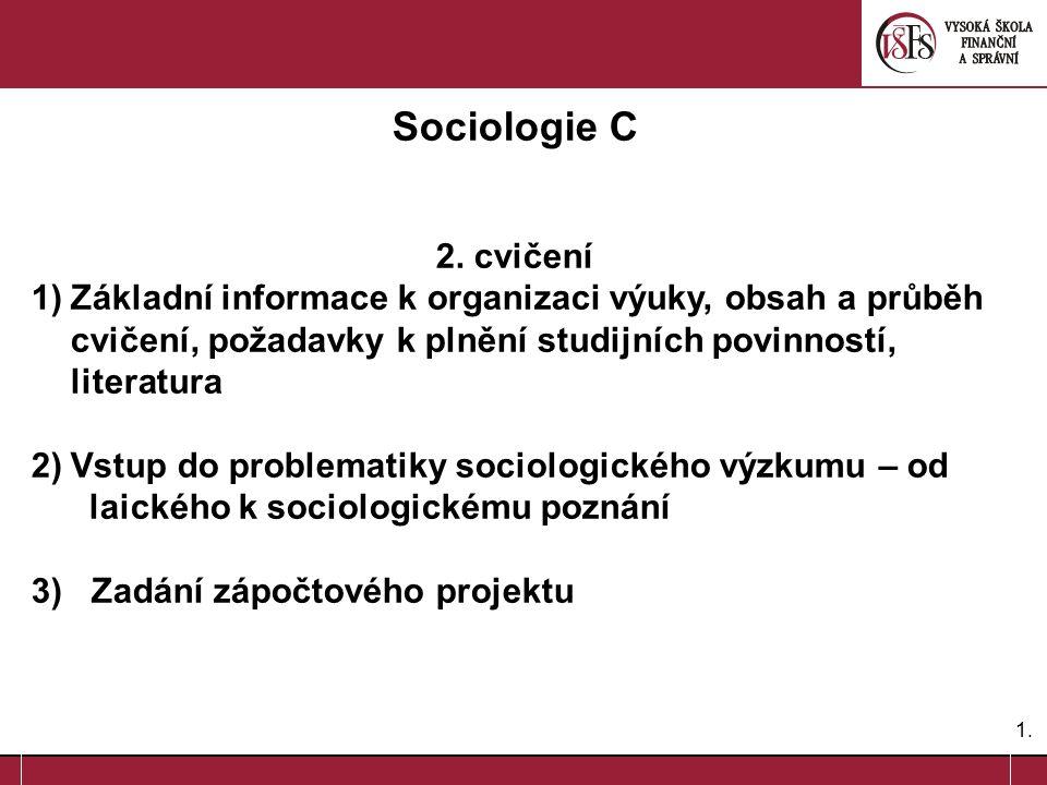 1.1. Sociologie C 2. cvičení 1)Základní informace k organizaci výuky, obsah a průběh cvičení, požadavky k plnění studijních povinností, literatura 2)V