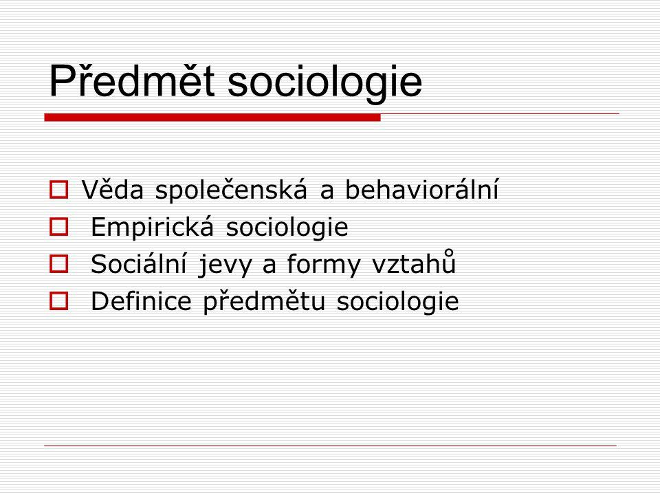 Společenská a behaviorální  Věda společenská = metodologie  Jevy složité, neurčité, nepředvídatelné  Odpovídající postupy poznávání  Výsledky poznání: tendence, modely, pravděpodobnost  Behaviorismus se zaměřuje na vnější chování  Behaviorální schéma: Stimul – Osoba – Reakce  Problémem je mnohost a skrytost stimulů, proces učení osob