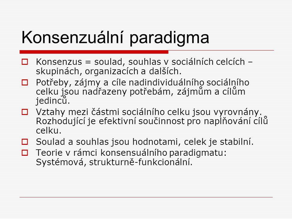Konfliktní paradigma  Sociální celek je odvozeným důsledkem střetávání – konfliktů mezi jednotlivými sociálními subjekty (respektive mezi částmi uvnitř celku).