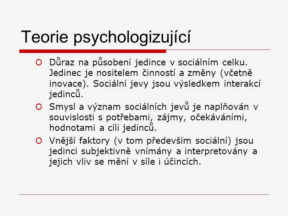 Teorie psychologizující O Důraz na působení jedince v sociálním celku.