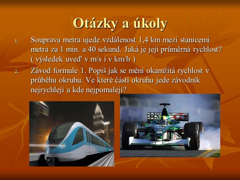 Otázky a úkoly 1. Souprava metra ujede vzdálenost 1,4 km mezi stanicemi metra za 1 min. a 40 sekund. Jaká je její průměrná rychlost? ( výsledek uveď v