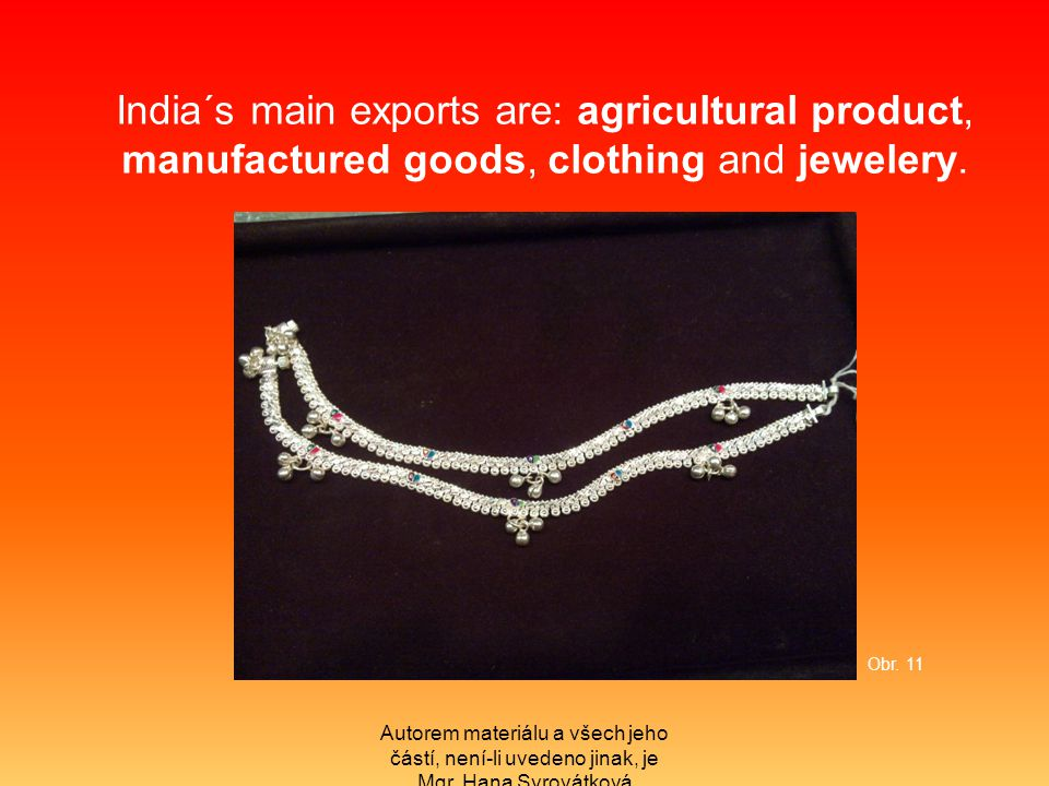 India´s main exports are: agricultural product, manufactured goods, clothing and jewelery.