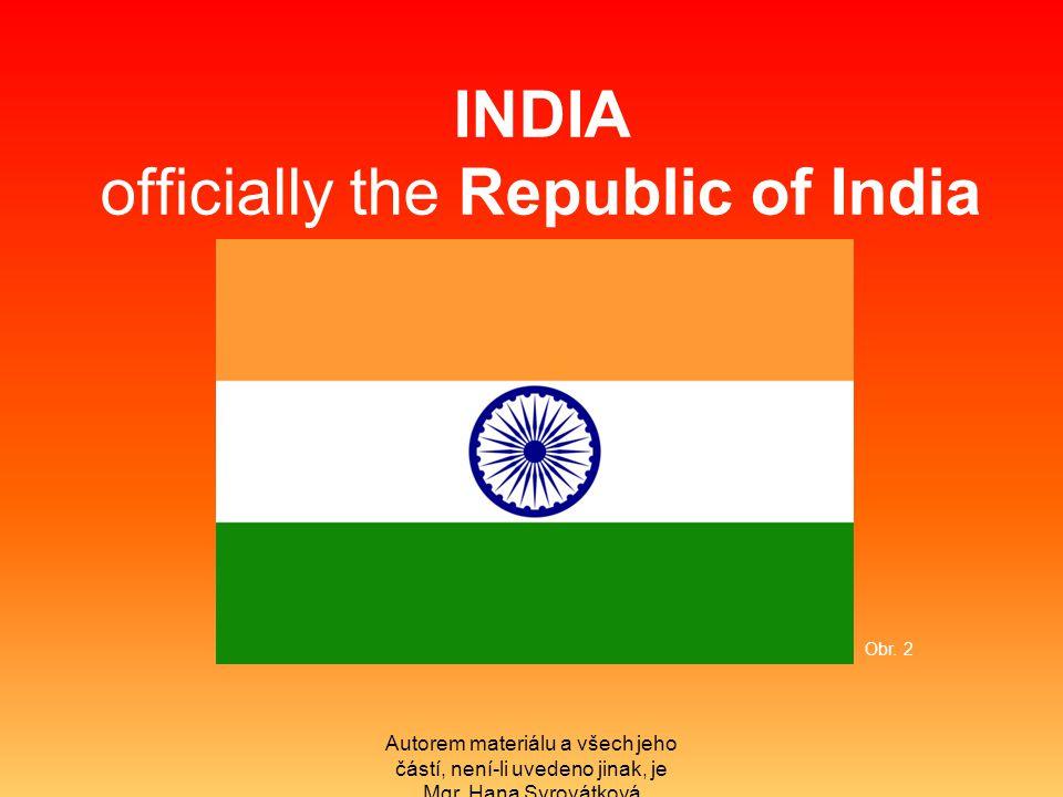 INDIA officially the Republic of India Autorem materiálu a všech jeho částí, není-li uvedeno jinak, je Mgr.