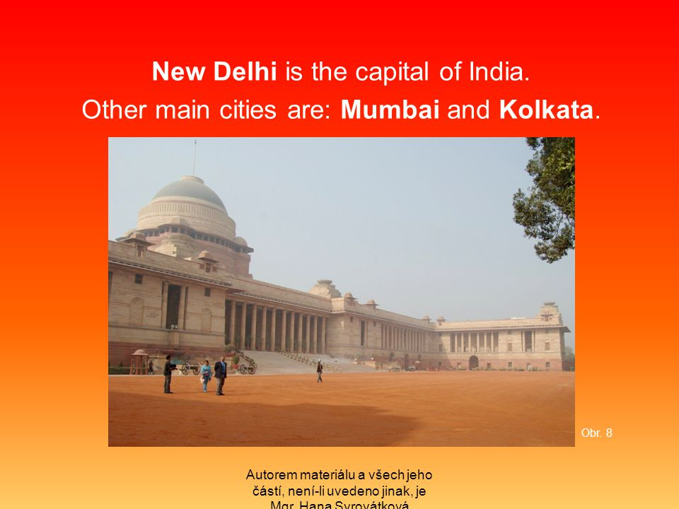 New Delhi is the capital of India. Other main cities are: Mumbai and Kolkata.