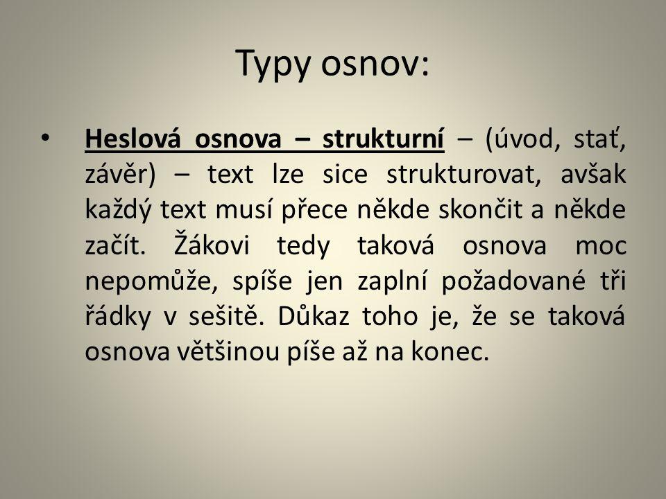 Typy osnov: Heslová osnova – strukturní – (úvod, stať, závěr) – text lze sice strukturovat, avšak každý text musí přece někde skončit a někde začít. Ž