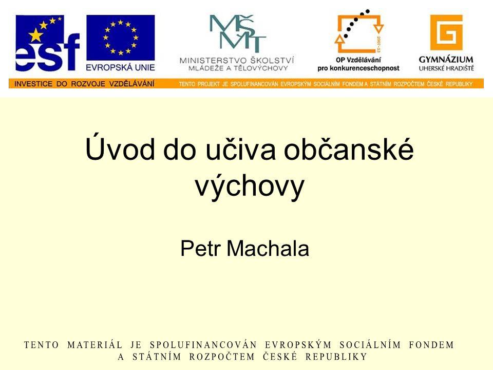 Úvod do učiva občanské výchovy Petr Machala