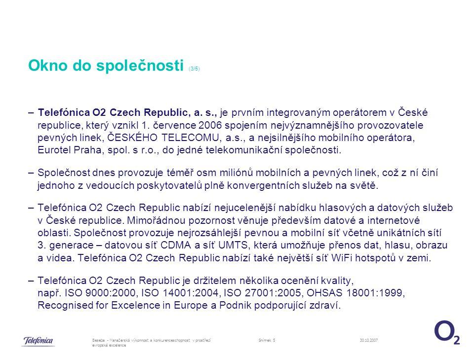 30.10.2007Beseba - Manažerská výkonnost a konkurenceschopnost v prostředí evropské excelence Snímek 6 Okno do společnosti (4/5) V rámci mezinárodní skupiny Telefónica patří Telefónica O2 Czech Republic ke skupině Telefónica O2 Europe.