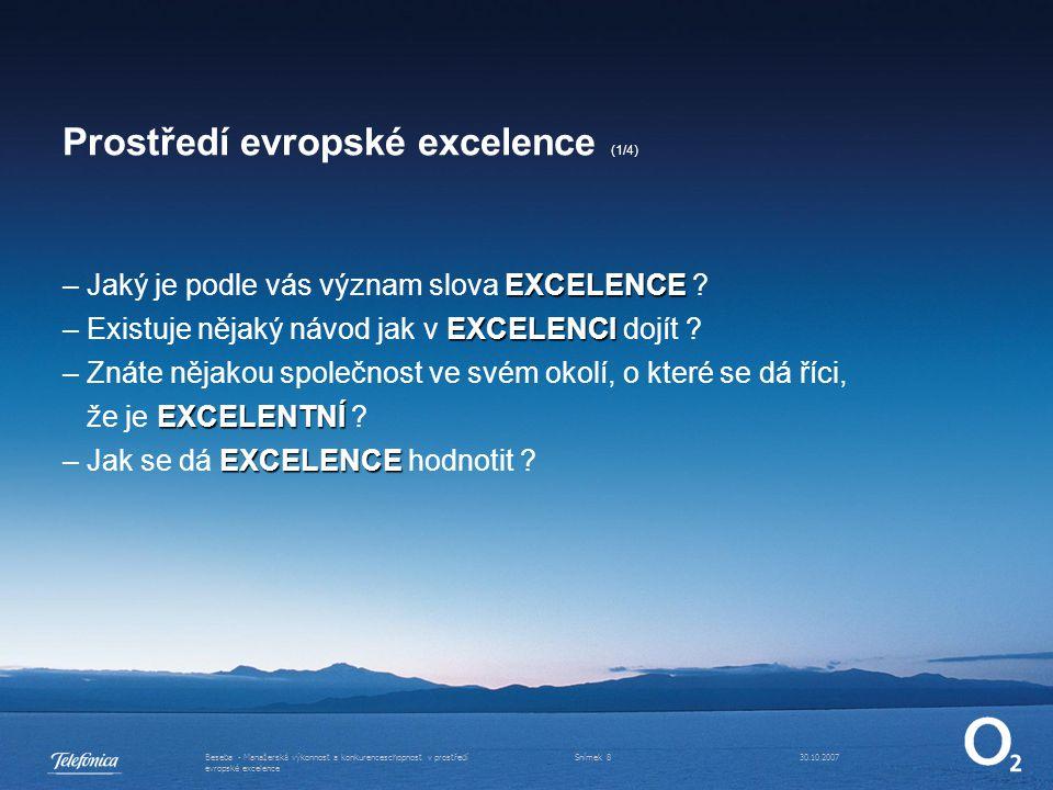 30.10.2007Beseba - Manažerská výkonnost a konkurenceschopnost v prostředí evropské excelence Snímek 9 Prostředí evropské excelence (2/4) Excelence je –(1) Výjimečnost v počínání si.