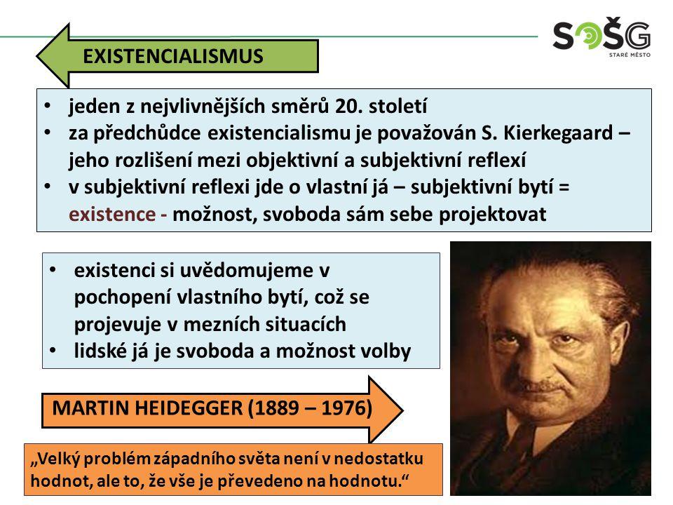 MARTIN HEIDEGGER (1889 – 1976) EXISTENCIALISMUS jeden z nejvlivnějších směrů 20. století za předchůdce existencialismu je považován S. Kierkegaard – j