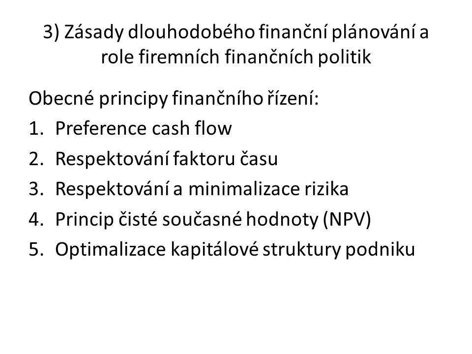3) Zásady dlouhodobého finanční plánování a role firemních finančních politik Obecné principy finančního řízení: 1.Preference cash flow 2.Respektování