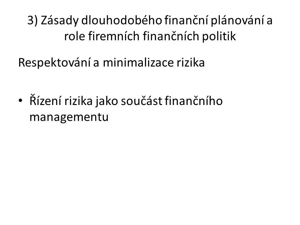 3) Zásady dlouhodobého finanční plánování a role firemních finančních politik Respektování a minimalizace rizika Řízení rizika jako součást finančního