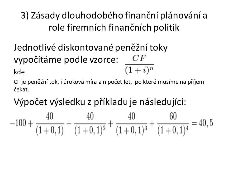 3) Zásady dlouhodobého finanční plánování a role firemních finančních politik Jednotlivé diskontované peněžní toky vypočítáme podle vzorce: kde CF je