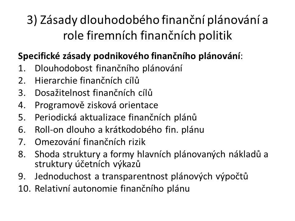 3) Zásady dlouhodobého finanční plánování a role firemních finančních politik Specifické zásady podnikového finančního plánování: 1.Dlouhodobost finan