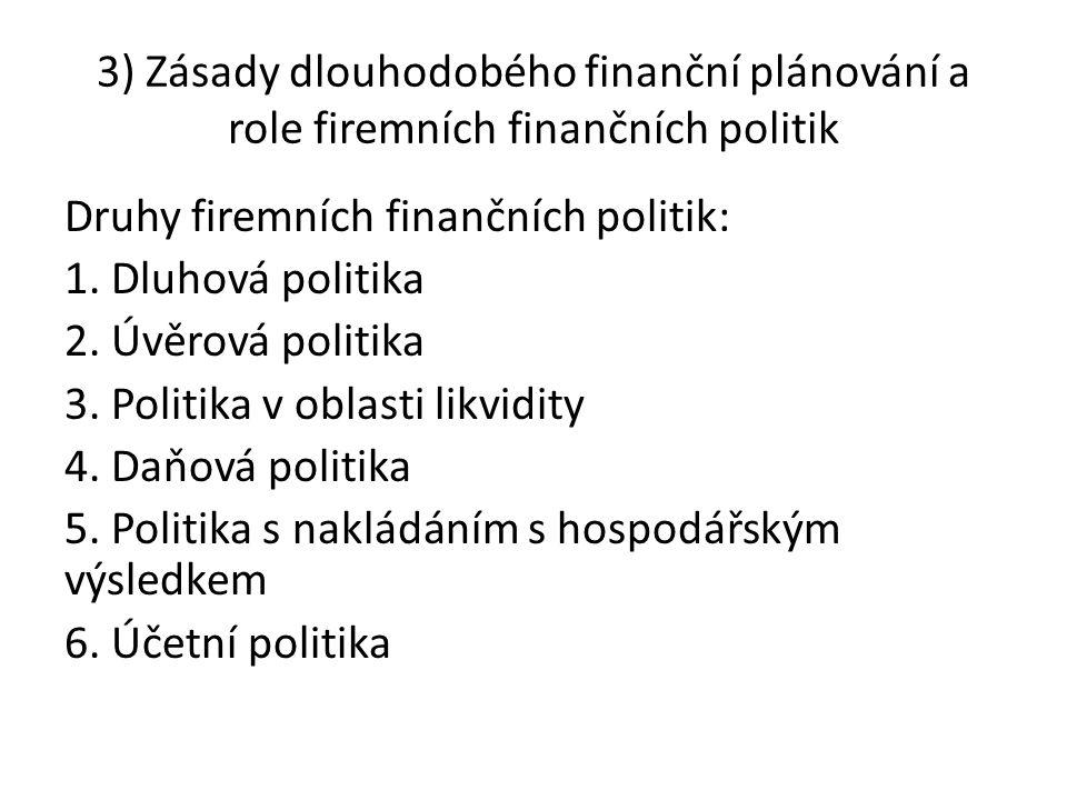 3) Zásady dlouhodobého finanční plánování a role firemních finančních politik Druhy firemních finančních politik: 1. Dluhová politika 2. Úvěrová polit