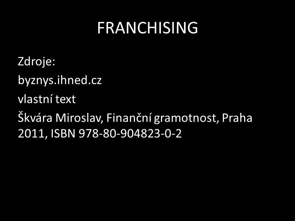 FRANCHISING Zdroje: byznys.ihned.cz vlastní text Škvára Miroslav, Finanční gramotnost, Praha 2011, ISBN 978-80-904823-0-2