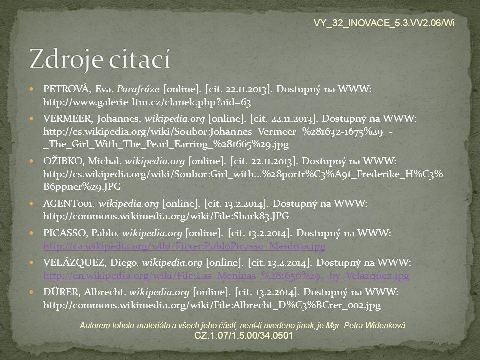 PETROVÁ, Eva. Parafráze [online]. [cit. 22.11.2013]. Dostupný na WWW: http://www.galerie-ltm.cz/clanek.php?aid=63 VERMEER, Johannes. wikipedia.org [on