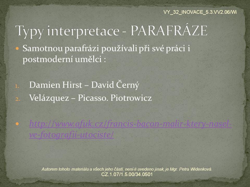 Samotnou parafrázi používali při své práci i postmoderní umělci : 1. Damien Hirst – David Černý 2. Velázquez – Picasso. Piotrowicz http://www.afuk.cz/