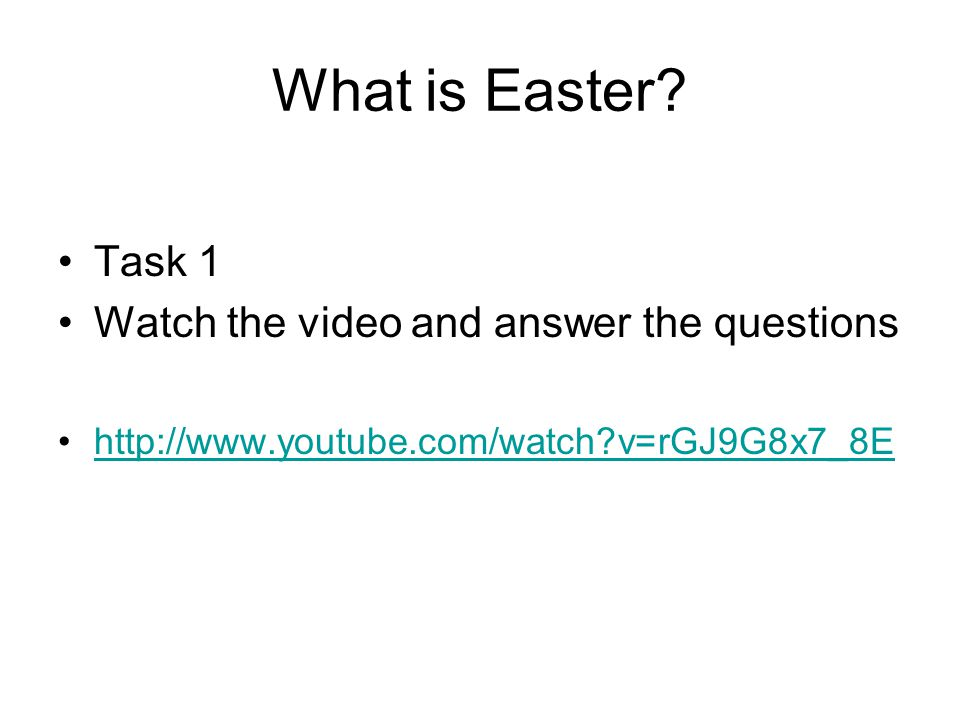 What is Easter? Task 1 Watch the video and answer the questions http://www.youtube.com/watch?v=rGJ9G8x7_8E