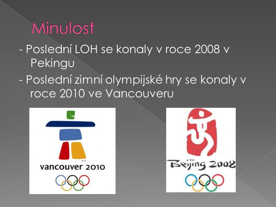 - Poslední LOH se konaly v roce 2008 v Pekingu - Poslední zimní olympijské hry se konaly v roce 2010 ve Vancouveru