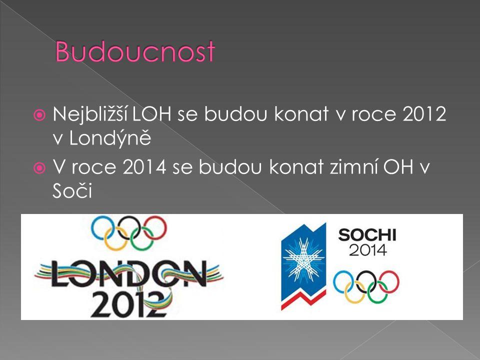  Nejbližší LOH se budou konat v roce 2012 v Londýně  V roce 2014 se budou konat zimní OH v Soči
