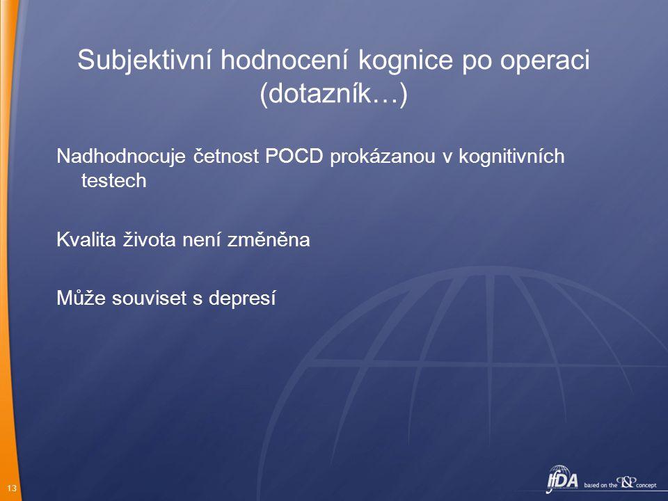 13 Subjektivní hodnocení kognice po operaci (dotazník…) Nadhodnocuje četnost POCD prokázanou v kognitivních testech Kvalita života není změněna Může s