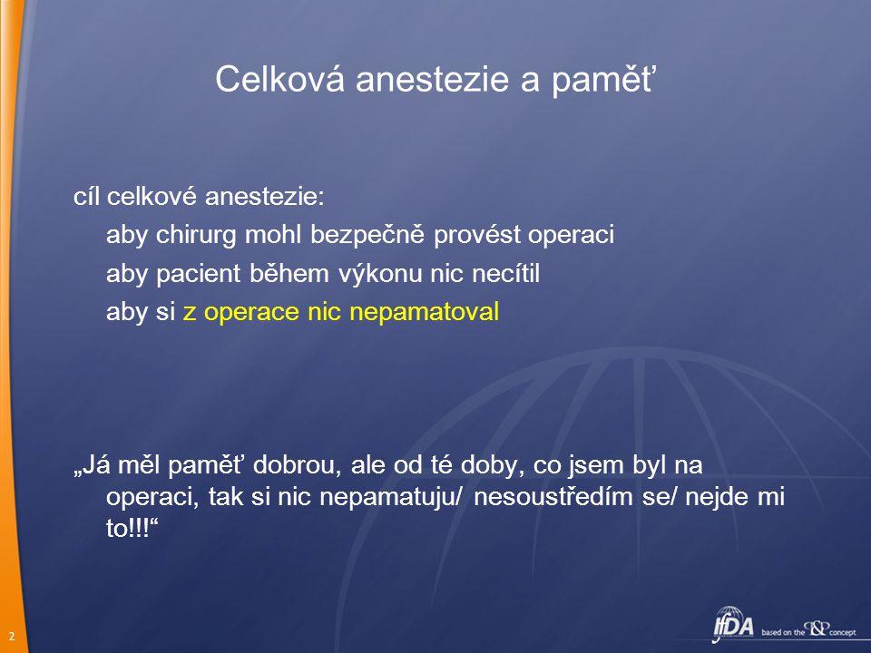 2 Celková anestezie a paměť cíl celkové anestezie: aby chirurg mohl bezpečně provést operaci aby pacient během výkonu nic necítil aby si z operace nic