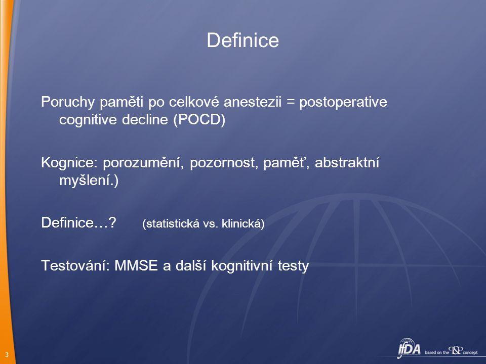 3 Poruchy paměti po celkové anestezii = postoperative cognitive decline (POCD) Kognice: porozumění, pozornost, paměť, abstraktní myšlení.) Definice…?