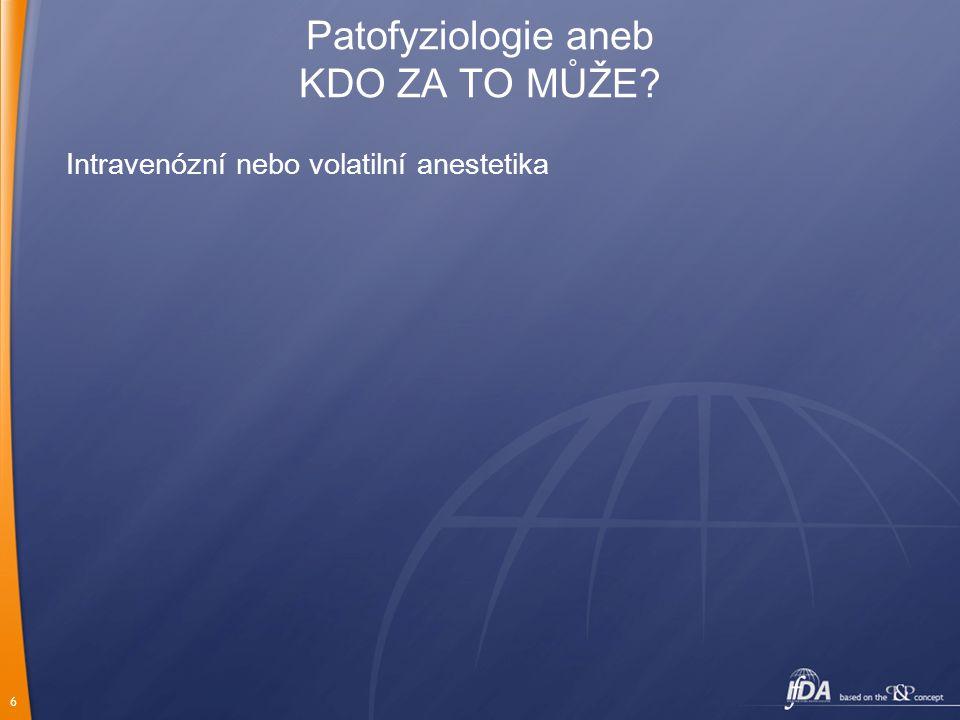 6 Patofyziologie aneb KDO ZA TO MŮŽE? Intravenózní nebo volatilní anestetika