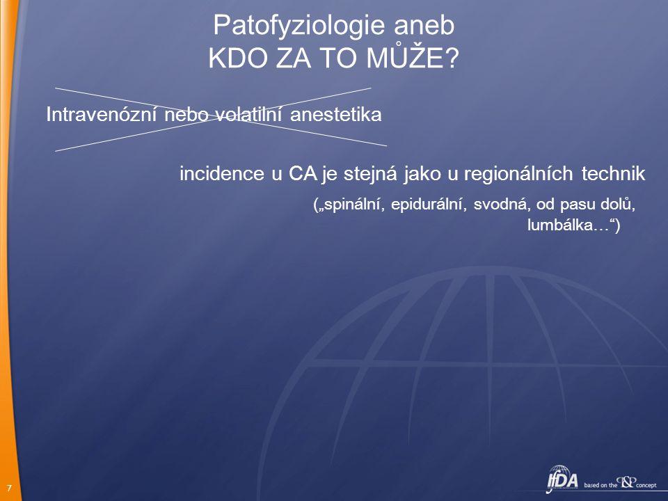 """7 Patofyziologie aneb KDO ZA TO MŮŽE? Intravenózní nebo volatilní anestetika incidence u CA je stejná jako u regionálních technik (""""spinální, epidurál"""