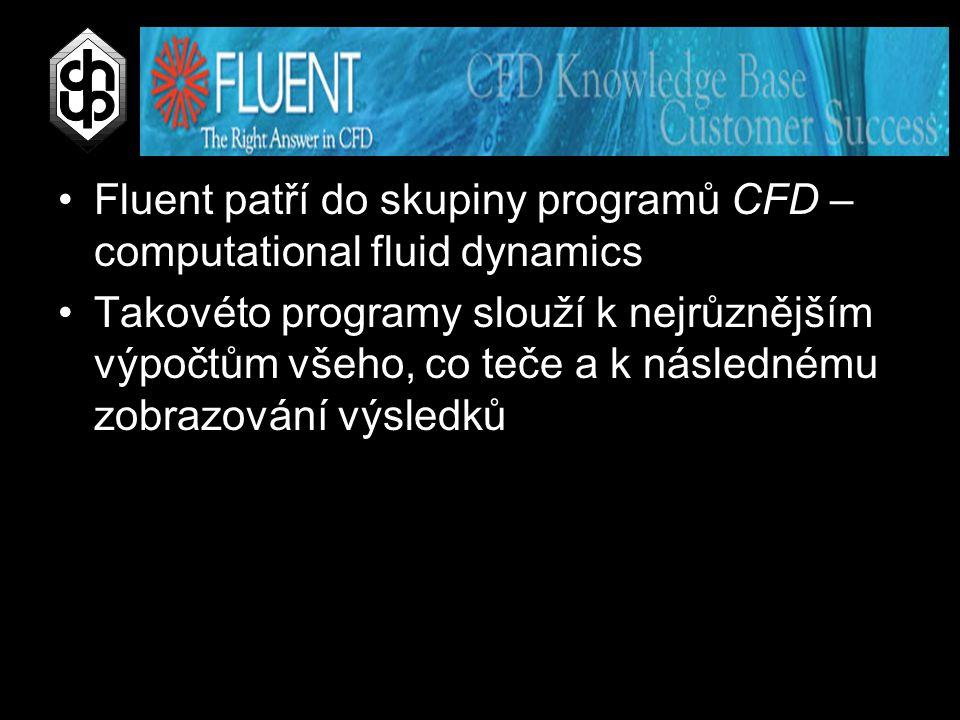 Fluent patří do skupiny programů CFD – computational fluid dynamics Takovéto programy slouží k nejrůznějším výpočtům všeho, co teče a k následnému zob