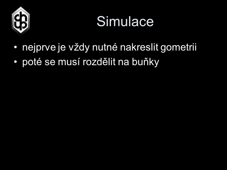 Simulace nejprve je vždy nutné nakreslit gometrii poté se musí rozdělit na buňky