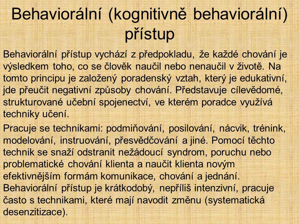 Behaviorální (kognitivně behaviorální) přístup Behaviorální přístup vychází z předpokladu, že každé chování je výsledkem toho, co se člověk naučil neb