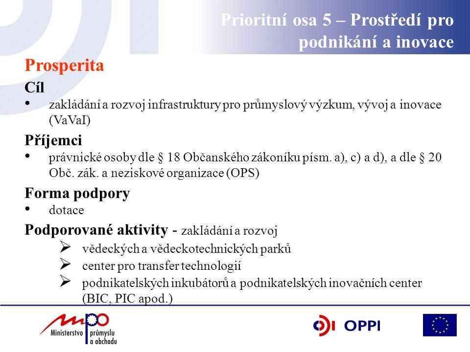Prosperita Cíl zakládání a rozvoj infrastruktury pro průmyslový výzkum, vývoj a inovace (VaVaI) Příjemci právnické osoby dle § 18 Občanského zákoníku písm.