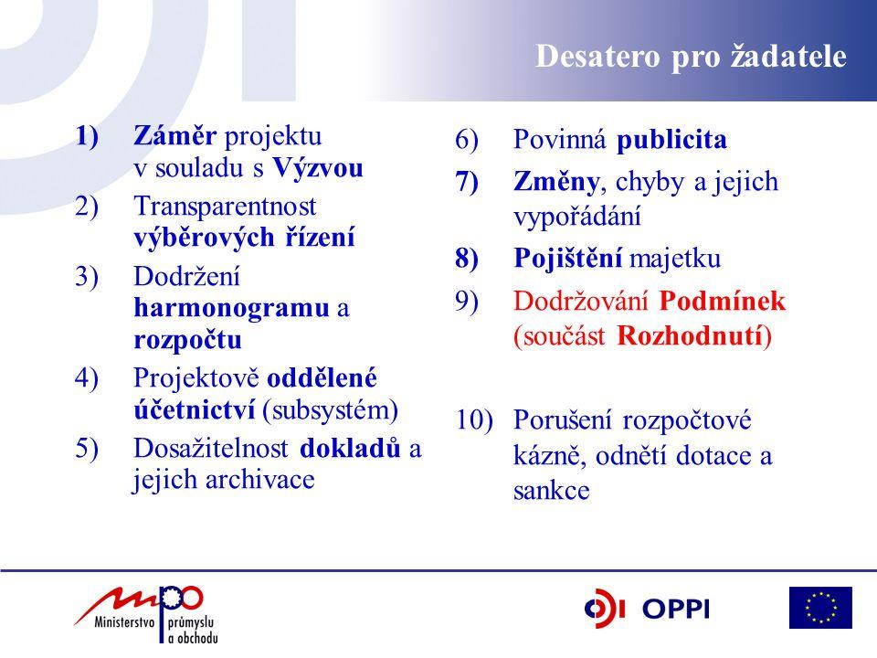 1)Záměr projektu v souladu s Výzvou 2)Transparentnost výběrových řízení 3)Dodržení harmonogramu a rozpočtu 4)Projektově oddělené účetnictví (subsystém) 5)Dosažitelnost dokladů a jejich archivace 6)Povinná publicita 7)Změny, chyby a jejich vypořádání 8)Pojištění majetku 9)Dodržování Podmínek (součást Rozhodnutí) 10)Porušení rozpočtové kázně, odnětí dotace a sankce Desatero pro žadatele