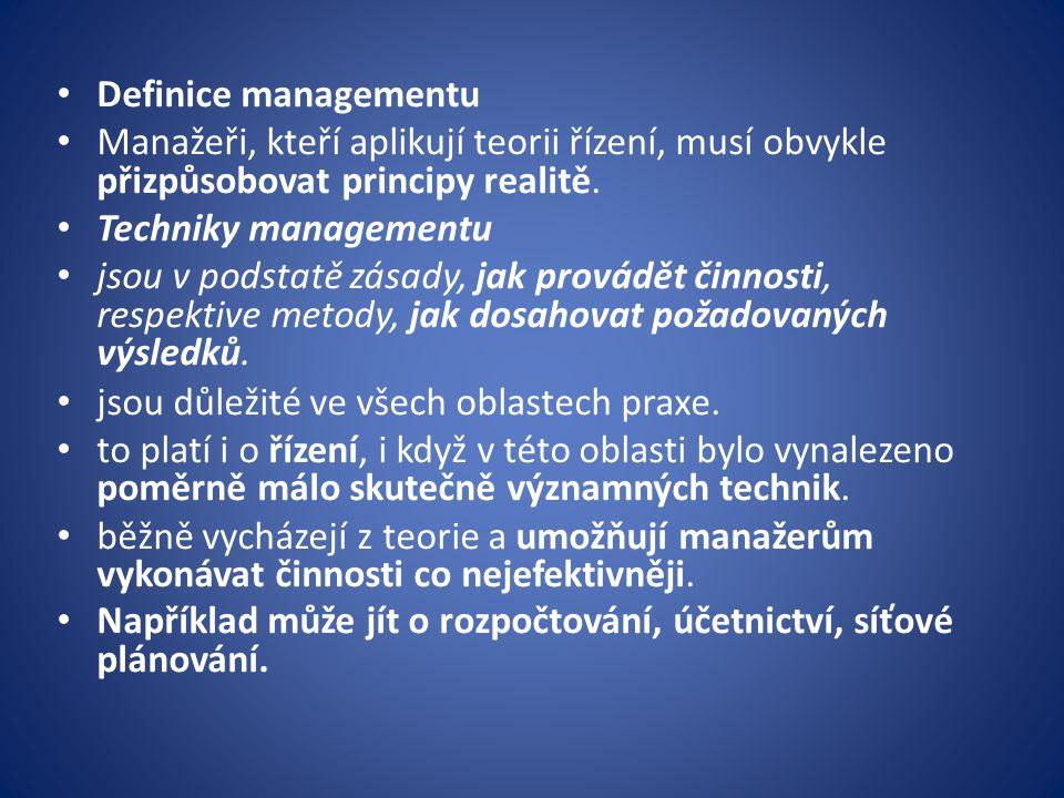 Definice managementu Manažeři, kteří aplikují teorii řízení, musí obvykle přizpůsobovat principy realitě. Techniky managementu jsou v podstatě zásady,
