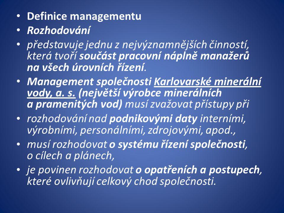 Definice managementu Rozhodování představuje jednu z nejvýznamnějších činností, která tvoří součást pracovní náplně manažerů na všech úrovních řízení.