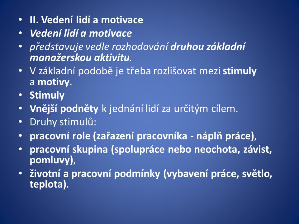 II. Vedení lidí a motivace Vedení lidí a motivace představuje vedle rozhodování druhou základní manažerskou aktivitu. V základní podobě je třeba rozli