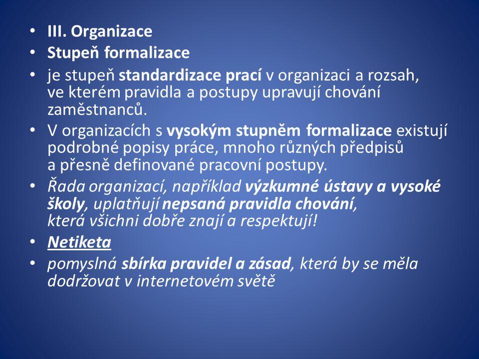 III. Organizace Stupeň formalizace je stupeň standardizace prací v organizaci a rozsah, ve kterém pravidla a postupy upravují chování zaměstnanců. V o
