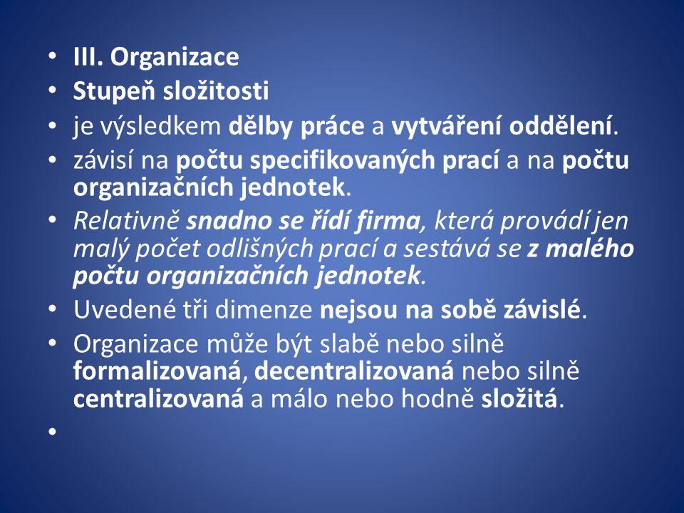 III. Organizace Stupeň složitosti je výsledkem dělby práce a vytváření oddělení. závisí na počtu specifikovaných prací a na počtu organizačních jednot