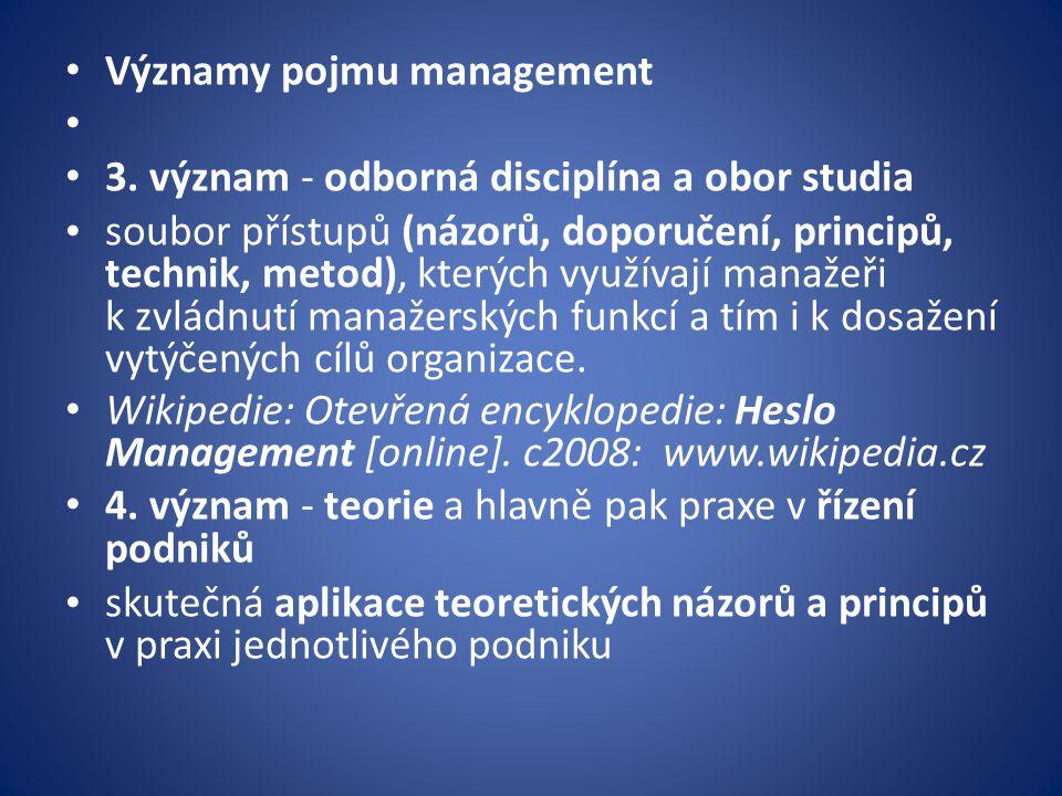 Významy pojmu management 3. význam - odborná disciplína a obor studia soubor přístupů (názorů, doporučení, principů, technik, metod), kterých využívaj