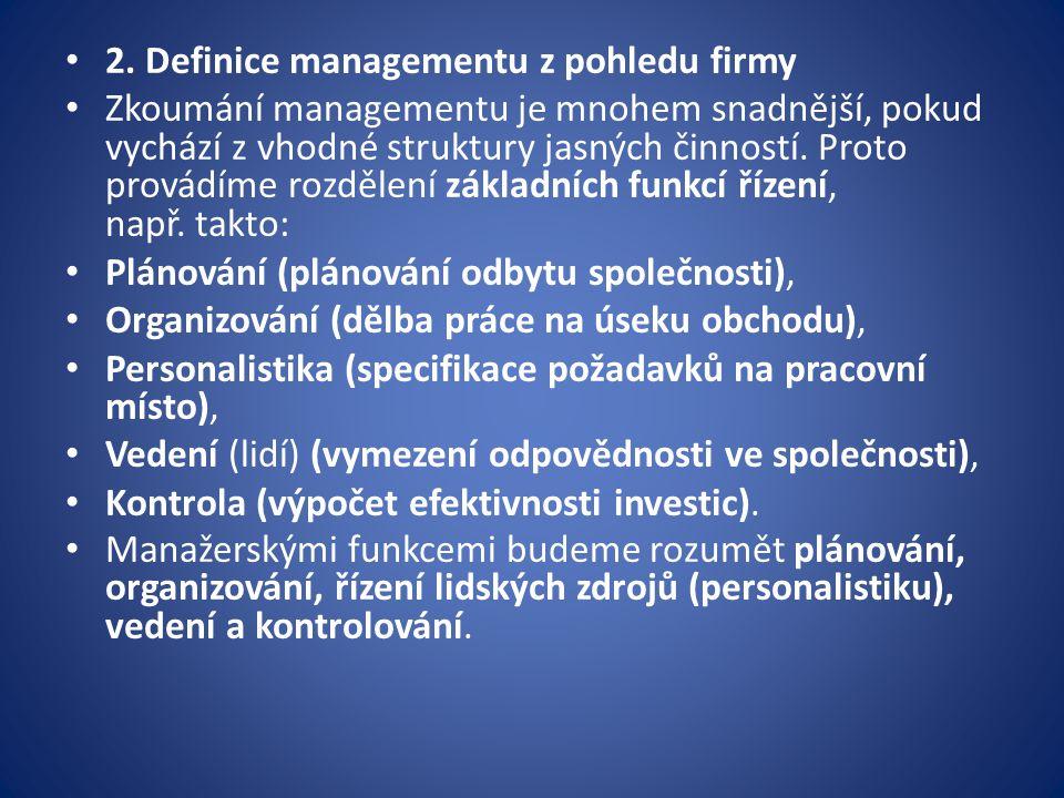 2. Definice managementu z pohledu firmy Zkoumání managementu je mnohem snadnější, pokud vychází z vhodné struktury jasných činností. Proto provádíme r