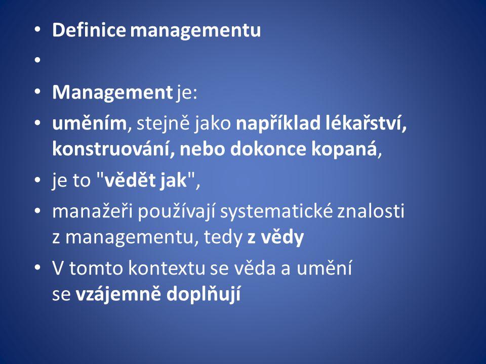 Definice managementu Management je: uměním, stejně jako například lékařství, konstruování, nebo dokonce kopaná, je to